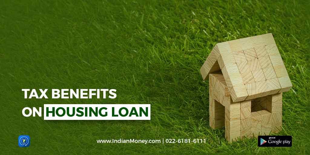 Tax Benefits on Housing Loan