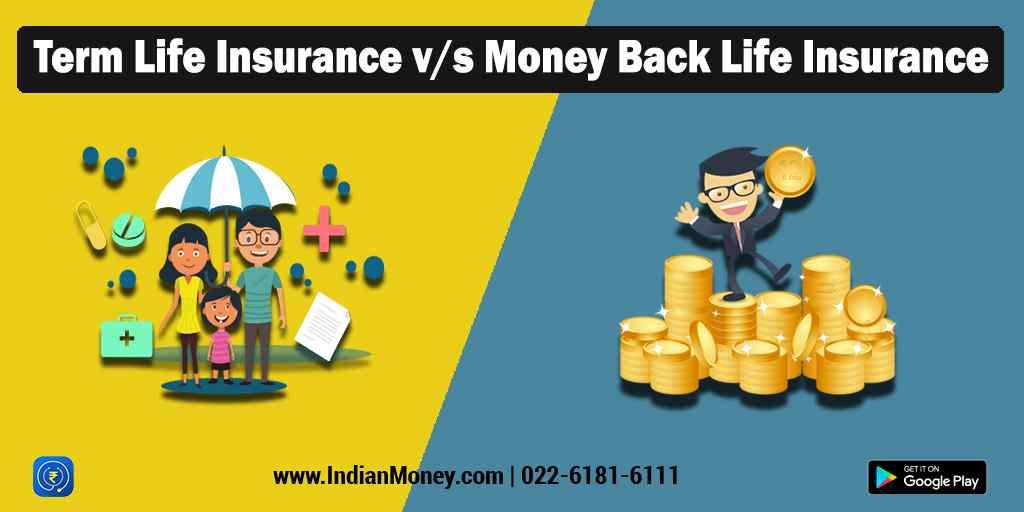 Term Life Insurance v/s Money Back Life Insurance