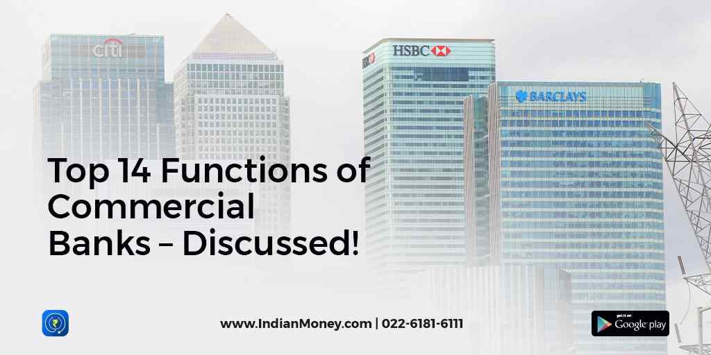 Top 14 Functions of Commercial Banks – Discussed!
