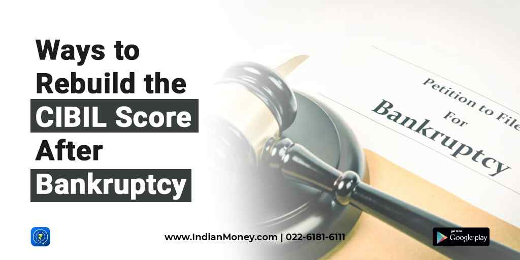 Ways to Rebuild the CIBIL Score After Bankruptcy