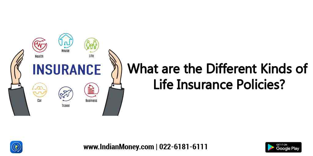 What are the Different Kinds of Life Insurance Policies?