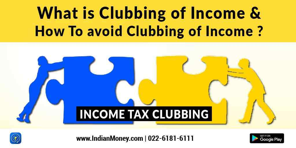 What Is Clubbing Of Income And How To Avoid Clubbing Of Income?
