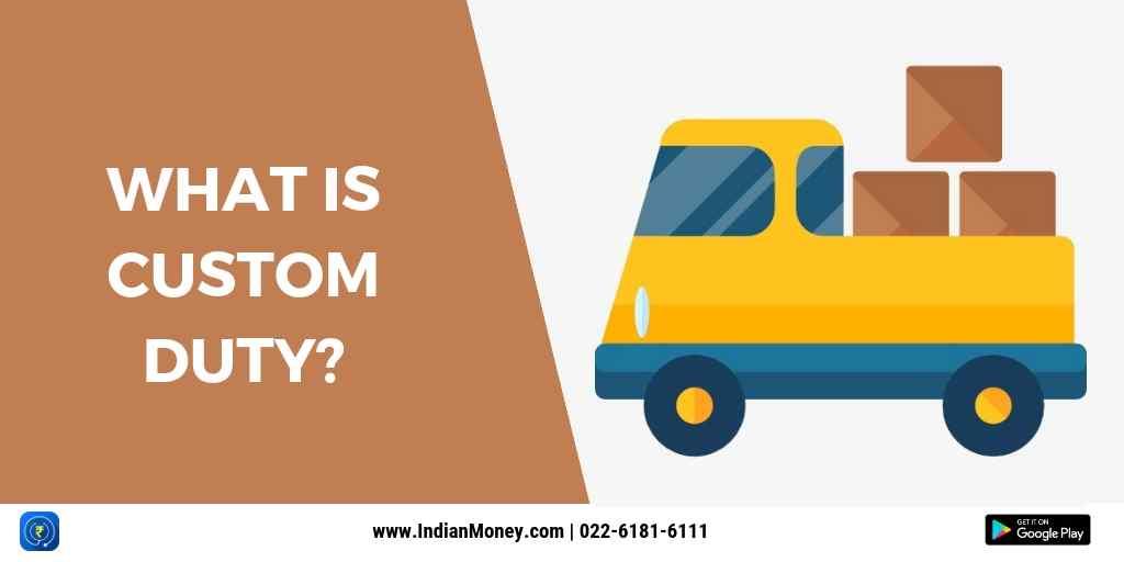 What Is Custom Duty?
