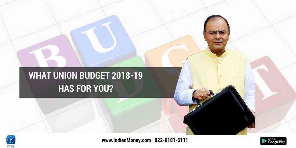 What Union Budget 2018-19 Has For You?