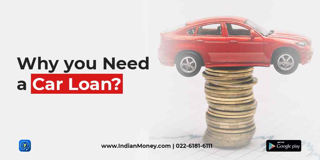 Why Do You Need a Car loan?
