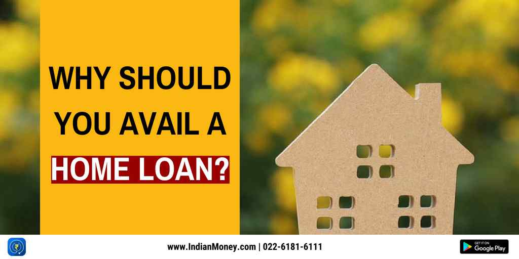 Why Should You Avail A Home Loan?