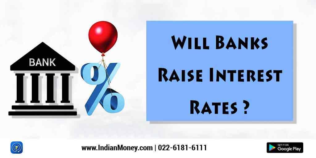 Will Banks Raise Interest Rates?