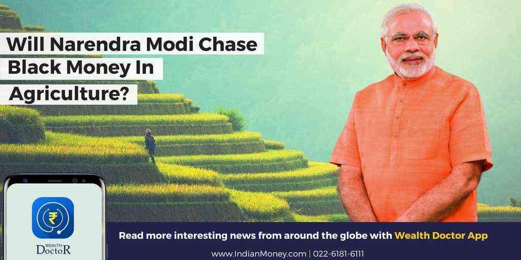 Will Narendra Modi Chase Black Money In Agriculture?