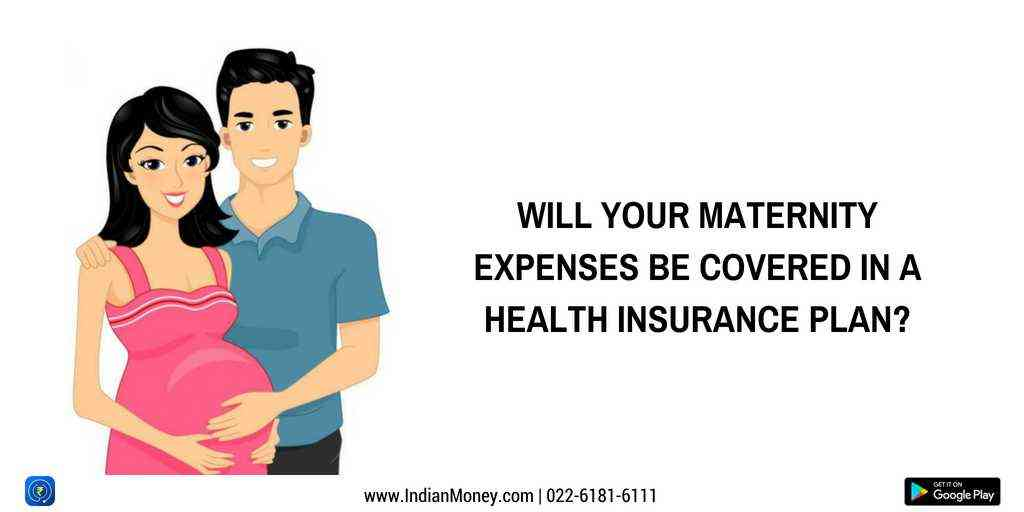 Will Your Maternity Expenses Be Covered in a Health Insurance Plan?