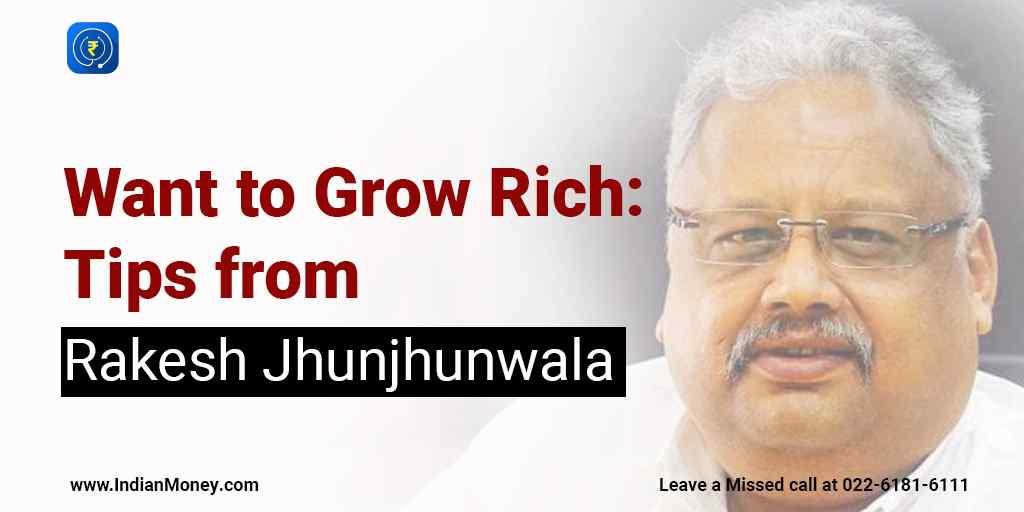 Want to Grow Rich: Tips from Rakesh Jhunjhunwala